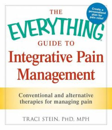 The Everything Guide to Integrative Pain Management by Traci Stein