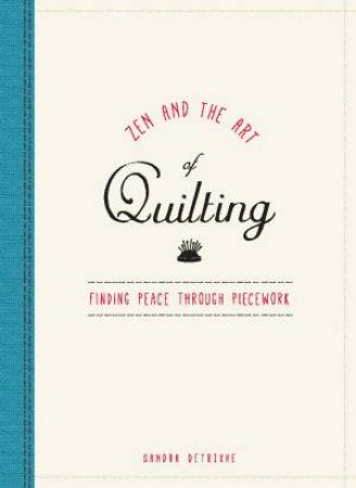 Zen and the Art of Quilting by Sandra Detrixhe