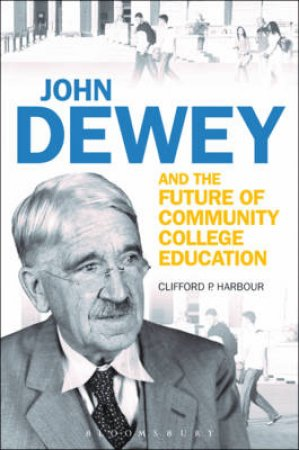 John Dewey and the Future of Community College Education by Clifford P. Harbour