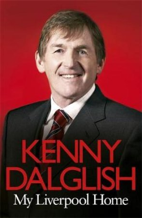 My Liverpool Years by Kenny Dalglish & Henry Winter