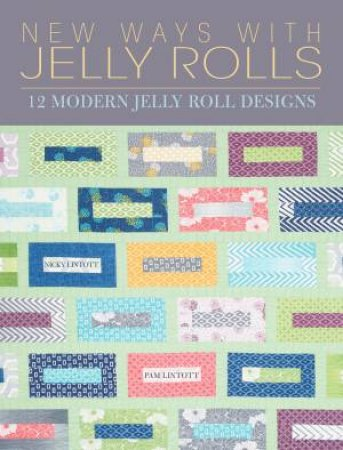New Ways With Jelly Rolls by Pam Lintott & Nicky Lintott