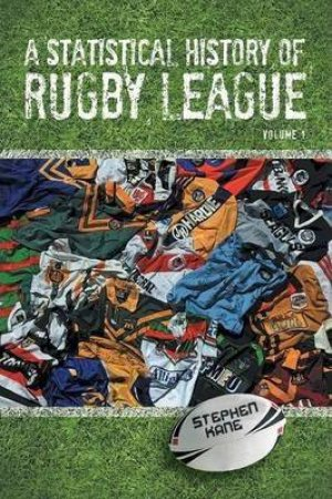 A Statistical History of Rugby League by Stephen Kane