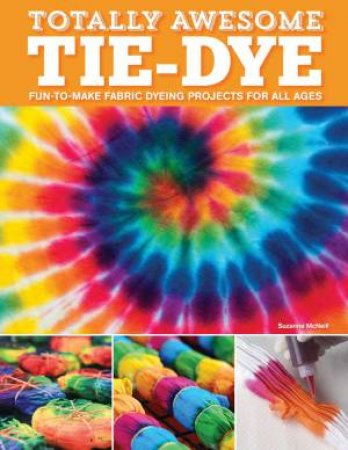 Totally Awesome Tie-dye by Suzanne McNeill