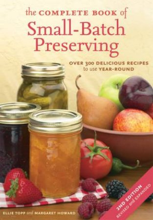 The Complete Book of Small-batch Preserving by Ellie Topp & Margaret Howard