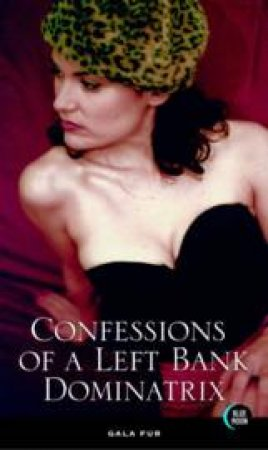 Confessions of a Left Bank Dominatrix by Gala Fur & Noel Burch