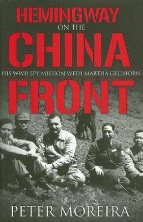 Hemingway on the China Front by Peter Moreira