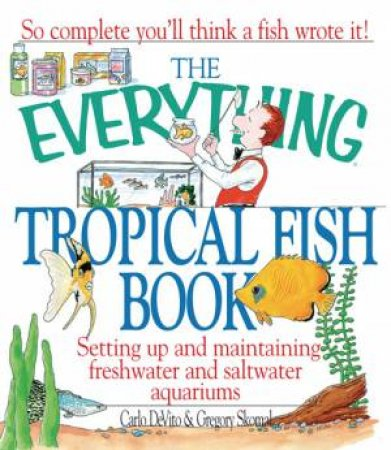 The Everything Tropical Fish Book by Carlo Devito & Gregory Skomal & Gregory Skokal
