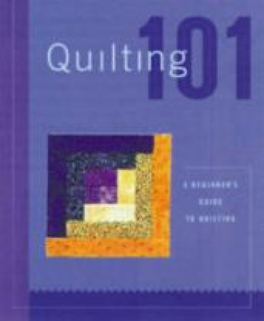 Quilting 101 by Creative Publishing International