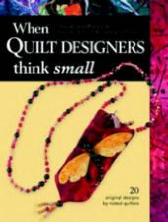 When Quilt Designers Think Small by Not Available