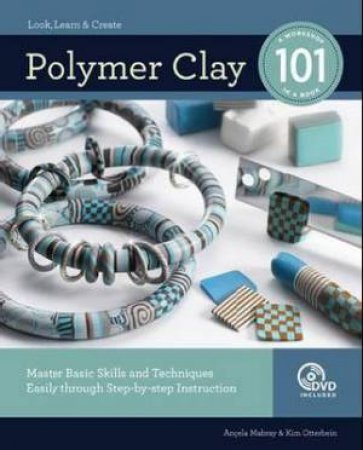 Polymer Clay 101 by Kim Otterbein & Angela Mabray