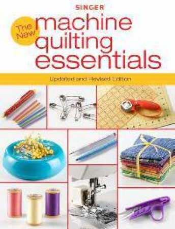 The New Machine Quilting Essentials by Creative Publishing International