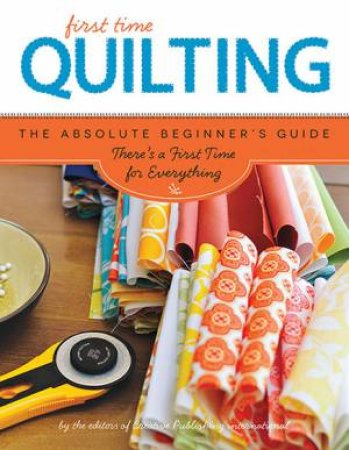 First Time Quilting by Creative Publishing