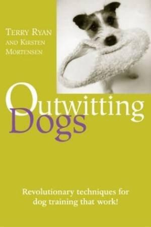 Outwitting Dogs by Terry Ryan & Kirsten Mortensen & Bill Adler