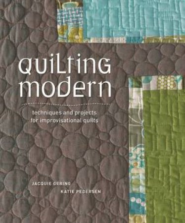 Quilting Modern by Jacquie Gering & Katie Perderson