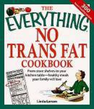 The Everything No Trans Fats Cookbook by Linda Larsen