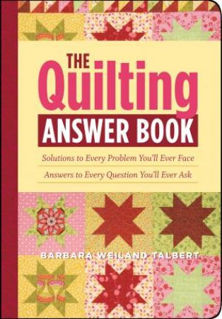 The Quilting Answer Book by Barbara Weiland Talbert
