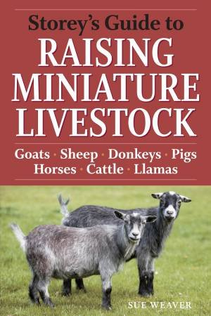Storey's Guide to Raising Miniature Livestock by Sue Weaver