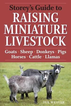Storey's Guide to Raising Miniature Livestock by Sue Weaver