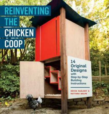 Reinventing The Chicken Coop by Kevin Mcelroy & Matthew Wolpe & Erin Kunkel