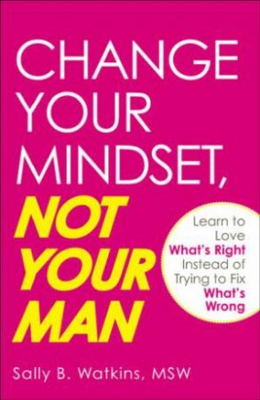 Change Your Mindset, Not Your Man by Sally B. Watkins