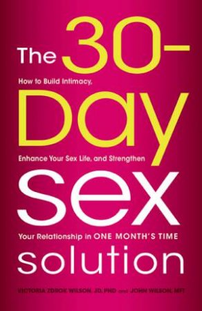 The 30-Day Sex Solution by Victoria Zdrok Wilson & John Wilson
