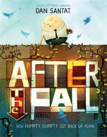 After the Fall (How Humpty Dumpty Got Back Up Again) by Dan Santat & Dan Santat