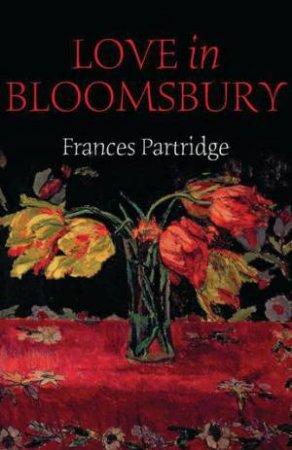 Love in Bloomsbury by Frances Partridge & Frances Spalding