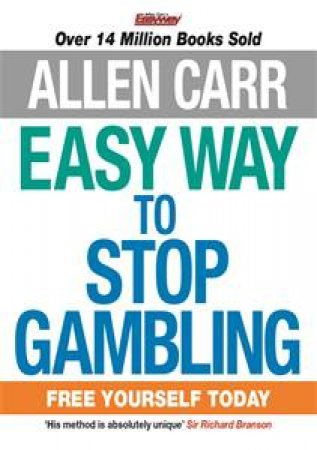 The Easy Way to Stop Gambling by Allen Carr