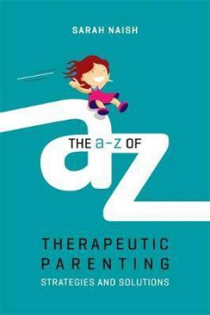 The A-z of Therapeutic Parenting by Sarah Naish