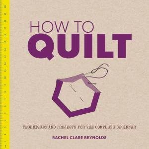 How to Quilt by Rachel Clare Reynolds