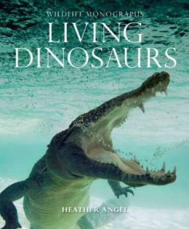 Living Dinosaurs And Other Reptiles by Heather Angel