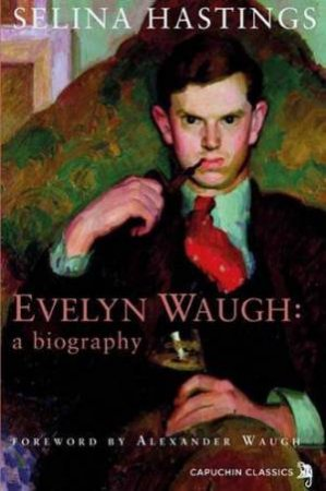 Evelyn Waugh by Selina Hastings & Alexander Waugh