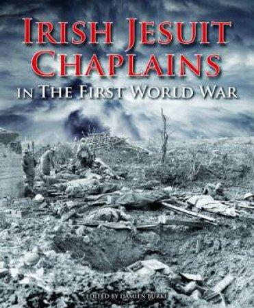 Irish Jesuit Chaplains in the First World War by Damien Burke
