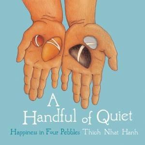 A Handful of Quiet by Thich Nhat Hanh & Rachel Neumann & Wietske Vriezen