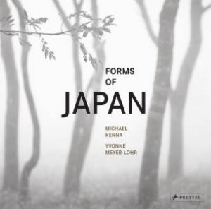Forms of Japan by Michael Kenna & Yvonne Meyer-lohr