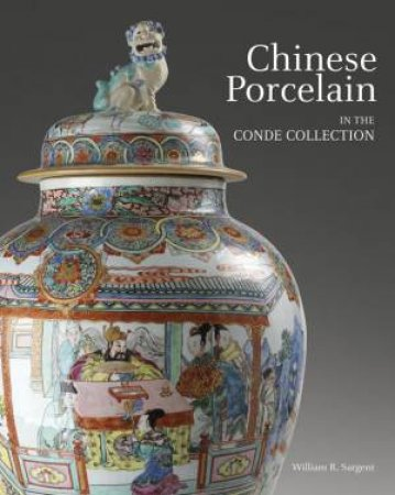 Chinese Porcelain in the Conde Collection by William R. Sargent & Maria Bonta de la Pezuela