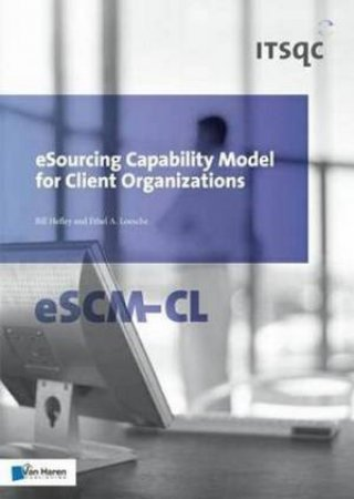 Esourcing Capability Model for Client Organizations (eSCM-CL) by Bill Hefley & Ethel A. Loesche