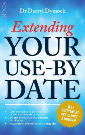 Extending Your Use-by Date by Darryl Dymock